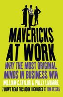 Mavericks at Work. Why the Most Original Minds in Business Win