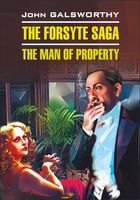 The Forsyte Saga. The man of Property