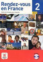 Rendez-vous en France 2. Cahier de francais pour migrants. A1.2 (+ CD)