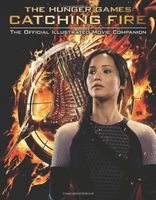The Hunger Games: Catching Fire. The Official Illustrated Movie Companion